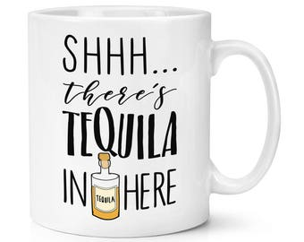 Shhh There's Tequila In Here 10oz Mug Cup