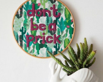 Cactus 'don't be a prick' wall art embroidery hoop - funny swear hoop - gallery wall art - dorm room decor - MADE TO ORDER