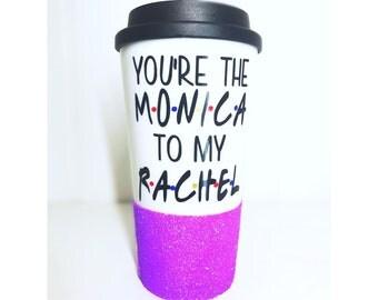 You're the Monica to my Rachel coffee Mug