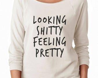 Looking Shitty Feeling Pretty Shirt Fashion Women Top Humor Girl Grunge Cute Gifts Funny Ladies Top Off Shoulder Sweatshirt Women Sweatshirt