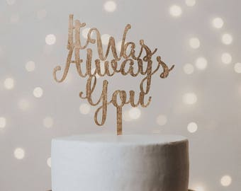 It Was Always You Wedding Cake Topper, Cake Topper, Wedding Cake Topper, Cake Topper Wedding, it was always you, it was always you cake top