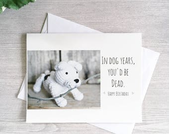 Funny Birthday Card - Card for Dog Person - Dog Years Card - Furbaby - Funny Card for Dad - Funny card for mom - Funny Sister Card