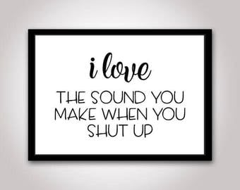 I Love The Sound You Make When You Shut Up SVG | Silhouette Cameo, Cricut