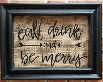 Eat, Drink & Be Merry Burlap Sign - Christmas Decor - Country Decor - Home Decor - Seasonal Decor - Burlap Decor