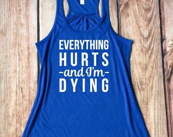 Everything Hurts and I'm Dying, Workout Flowy Racerback Tank, Funny Gym Tank, Athletic Gear, Yoga Apparel, Pilates, Running, Women's Tanks