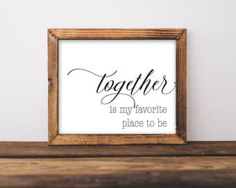 Together Is My Favorite Place To Be, Together Print, Together Sign, Together Is My Favorite Place To Be Sign, Family Printable, Family Art