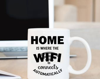 Coffee Mug Home is Where the Wifi Connects Automatically Coffee Cup