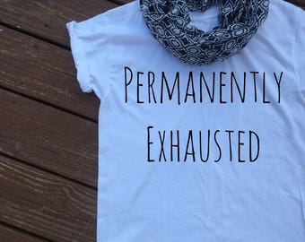 Permanently Exhausted-Graphic Tee-Mom Tee-Teacher Shirt