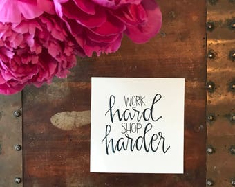 Work Hard Shop Harder Print