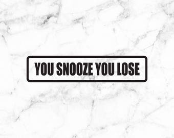 You snooze you lose decal, funny decals, Too slow decal, Door decals, Window stickers,
