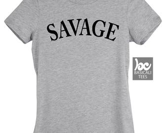 SAVAGE , Savage Womens Tee ,Woman's Fit ,Humor Shirts ,Gifts For mom,daughter,funny tshirts,humor tee,Savage Clothing,Beast,Savage gift