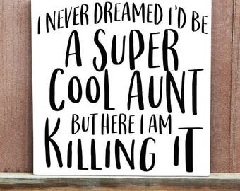 Mom Sign - Hand Painted Canvas - I Never Dreamed I'd Be A Super Cool Aunt But Here I Am Killing It Sign - Home Decor - Funny - Christmas