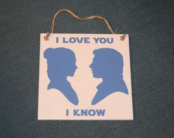 I Love You I Know Star Wars Sign. Solid Wood, Hand Painted 1-Sided Sign. Custom Made - Options Available!!