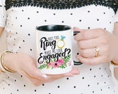 Does This Ring Make Me Look Engaged Mug - Engaged Mug - Engagement Mug - Engaged Coffee Cup - Engagement Reveal - Engagement Gift for Her