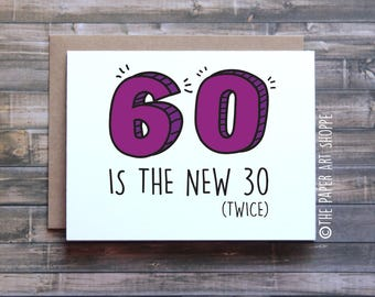 Funny birthday card, 60 is the new 30 twice, card for mom, card for dad, card for friend, 60th birthday card, happy birthday card