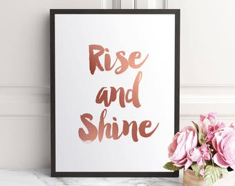Rise and Shine Print, Rise and Shine Poster, Rose Gold Print, Rose Gold Wall Art, Typography Print, Rise And Shine Sign, Printable Quotes