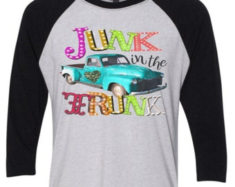 Junk in the Trunk shirt Junk shirt Truck shirt Old truck shirt Junkin shirt  Truck Raglan shirt Enid and Elle