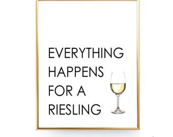 Everything Happens For A Riesling INSTANT DOWNLOAD Funny Wine Print Wine Art Wine Poster Kitchen Print Wine Lover Gift Home Decor Wine Quote