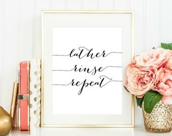 Lather Rinse Repeat Printable - INSTANT DOWNLOAD, Bathroom Decor, Bathroom Print, Bath Art, Bathroom Decor Quote, Hair Salon Print