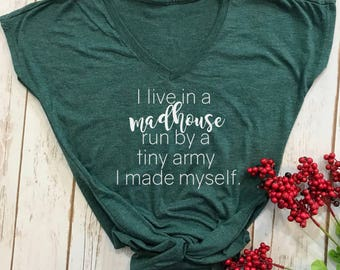 I live in a mad house run by an army I made myself- funny womens shirt- Mom Life Tshirt- Funny Mom Shirts- Shirts for Moms- womens t-shirts