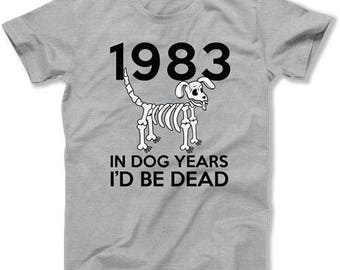 Personalized Birthday Shirt 35th Birthday Gifts For Him Bday Presents For Her In Dog Years I'd Be Dead 1983 Birthday Mens Ladies Tee DAT1483