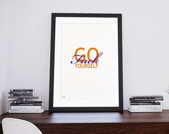 Go F**K Yourself - Poster Print