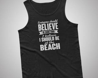 Beach Everyone Should Believe In Something Tank / T-Shirt
