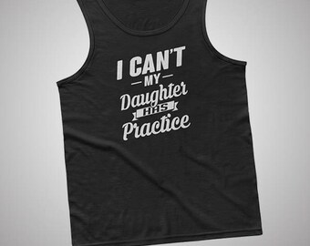 I Cant My Daughter Has Practice Tank / T-Shirt