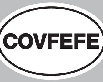"6"" x 4"" oval vinyl car decal COVFEFE"