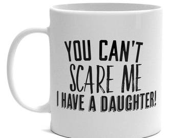Daughter To Father Gift - You Can't Scare Me I Have a Daughter Mug - Dad Gift