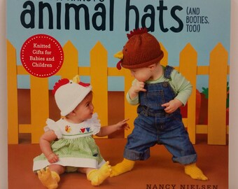 Gramma Nancy's Animal Hats and Booties, Too!, Knitted Gifts for Babies and Children by Nancy Nielsen