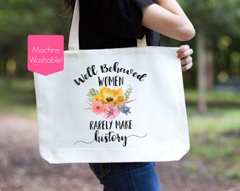Womens March Tote Bag, Feminist Tote Bag, Rarely Make History Tote, Well Behaved Women Rarely Make History Bag, Women's Rights Tote Bag