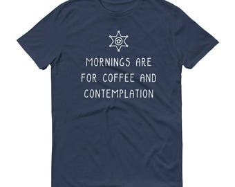 Mornings Coffee Contemplation - Unisex T-Shirt - Hopper, Caffeine, Quote, TV, Sheriff, Star, Cute, Handwriting