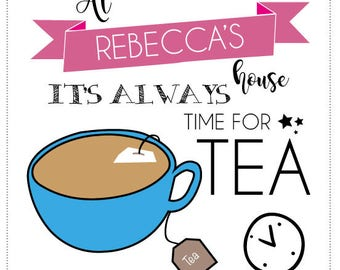 Personalised At 'my' house it's always time for tea  by Rachael Partis Design