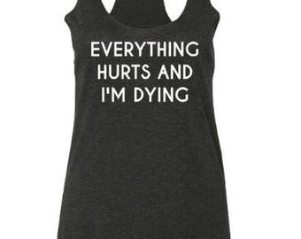 Everything Hurts And I'm Dying / CuteTank Top / Womens Clothing / Tank Tops for Women / Yoga Tank Top / Work Out Tank Top / Barre Tank