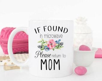 If found in microwave please return to mom, Funny mom mug, Gift for Mom, Mom Mug, Mom Coffee Mug, Mothers Day Gift, Funny Gift Mom, Mom Cup