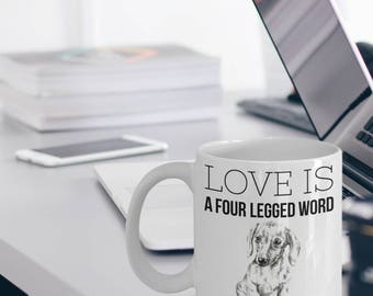 "Dachshund Mug - Dachshund Gifts ""Love Is A Four Legged Word Dachshund Coffee Mug"""
