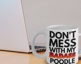 """Poodle Mug - Poodle Gift """"Don't Mess With My Badass Poodle Funny Mug"""" Poodle Gift Coffee Cup Idea"""