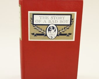 Vintage 1913 Edition | The Story of a Bad Boy by Thomas Bailey Aldrich | Famous Books for Young Americans