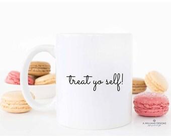 "Funny Coffee Mug/ Coffee Mug with Saying~""Treat Yo Self""  11oz-15oz white ceramic coffee/tea mug"