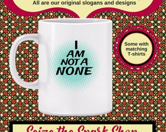 I Am Not a NONE Mug My religious affiliation is important to me, Catholic, Protestant, believer, Christian, Jewish, born again- Or BLACK mug