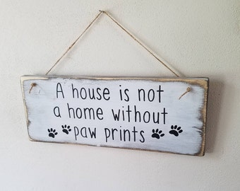 A house is not a home without paw prints wood sign - pet decor - home decor - farmhouse style-dog sign - cat sign - dog decor - cat decor -