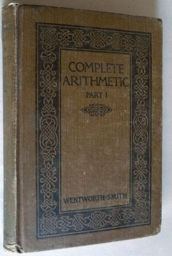 Complete Arithmetic Part I by George Wentworth & David Eugene Smith 1909 - Antique Math Text 1st Edition Hardcover HC