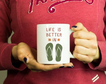 Life is better in flip-flops Mug, Coffee Mug Funny Inspirational Love Quote Coffee Cup D148