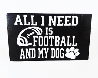 All I Need | Football Season | Football Sign | Football Decor | Dog Decor | Sports Decor | Animal Sign | Football Dog | Dog Sign |Wood Decor