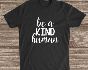 Be a Kind Human T-Shirt - Kind Shirts - Kindness - Be Kind Shirts - Inspirational - Motivational