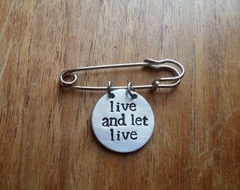 Live and Let Live ~ Round Circular Kilt Pin Safety Pin Brooch Badge ~ Vegan ~ Rustic Silver Handmade Hand Stamped Jewellery Accessory Gift