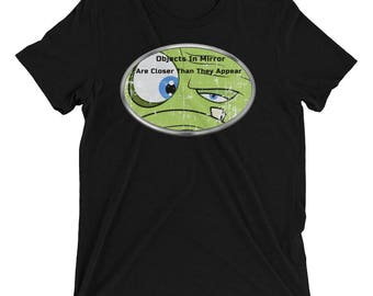 """Funny Green Monster Close Up In A Mirror """"Objects In Mirror Are Closer Than They Appear"""" Short sleeve t-shirt"""