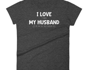 Essential Oils Shirt - I Love It When My Husband Lets Me Buy All the Essential Oils - Funny EO Shirt - Women's T-Shirt