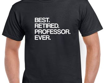 Best Retired Professor Ever Shirt- Retirement Tshirt- Retired Professor Gift